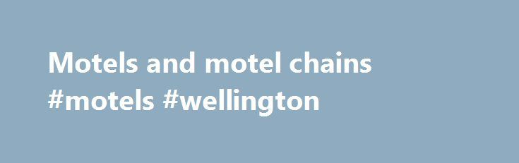 Motels and motel chains #motels #wellington http://hotel.remmont.com/motels-and-motel-chains-motels-wellington/  #motel chains # Motels and motel chains People who are new to vacationing in North America may be unfamiliar with motels. The word 'motel' is a portmanteau of the words 'motor' and 'hotel' – meaning a roadside hotel. If you do not have a car you will have to stay in hotels in central city […]