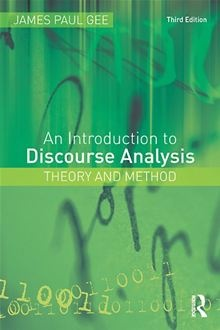 An introduction to discourse analysis theory and method / James Paul Gee.