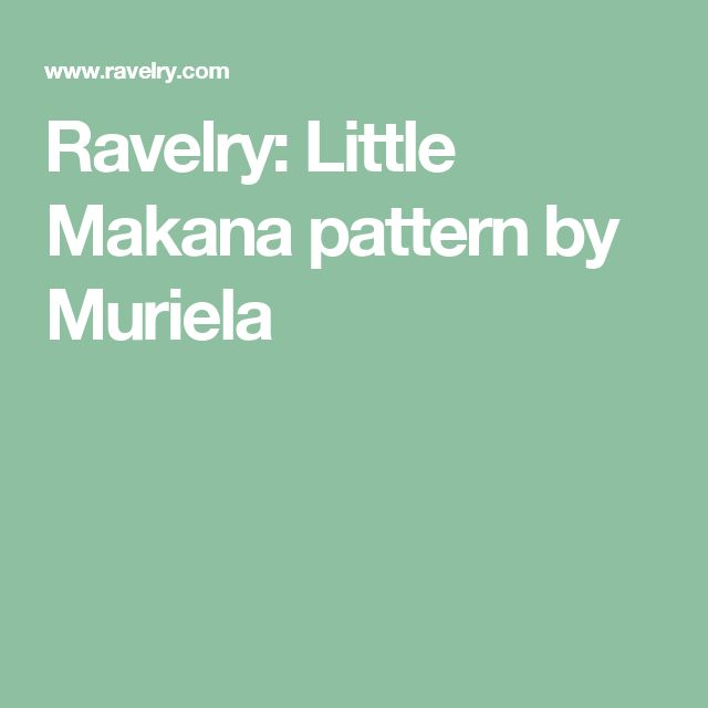 Ravelry: Little Makana pattern by Muriela