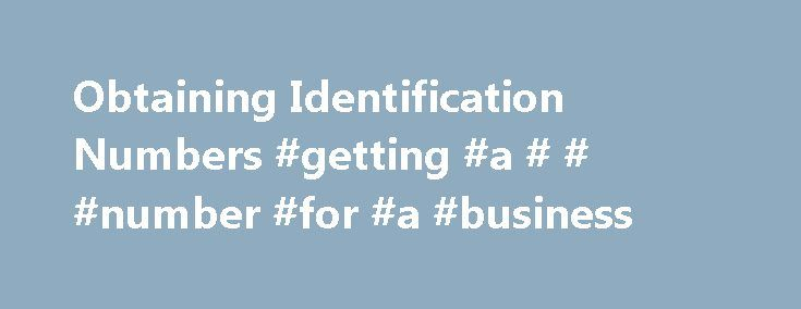 Obtaining Identification Numbers #getting #a # # #number #for #a #business http://ireland.remmont.com/obtaining-identification-numbers-getting-a-number-for-a-business/  # Obtaining Identification Numbers If you have one or more employees (not including yourself), or if you are a partnership or corporation with or without employees, the first thing you must do is obtain a Federal Identification number* for federal and Massachusetts tax purposes. Sole proprietorships without employees (other…