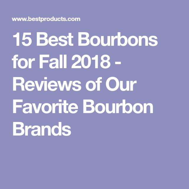 15 Best Bourbons for Fall 2018 - Reviews of Our Favorite Bourbon Brands