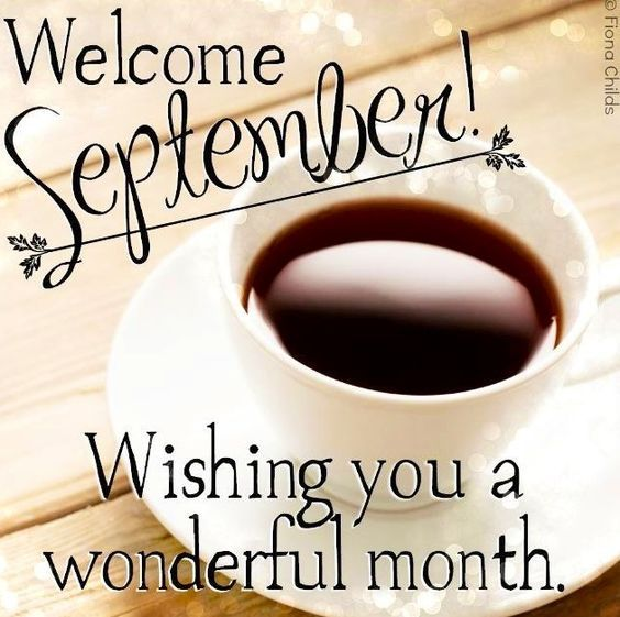 Welcome September! Wishing you a wonderful month