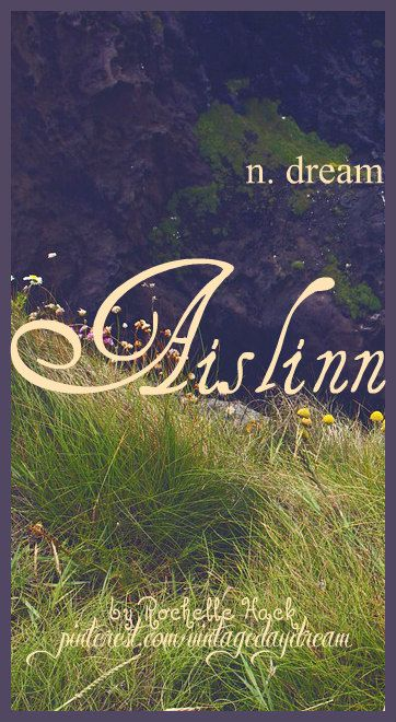 Baby Girl Name: Aislinn (pronounced ash-linn). Meaning: Dream. Origin: Gaelic; Irish. https://www.pinterest.com/vintagedaydream/baby-names/
