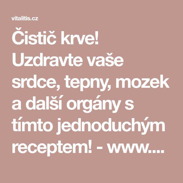 Čistič krve! Uzdravte vaše srdce, tepny, mozek a další orgány s tímto jednoduchým receptem! - www.Vitalitis.cz