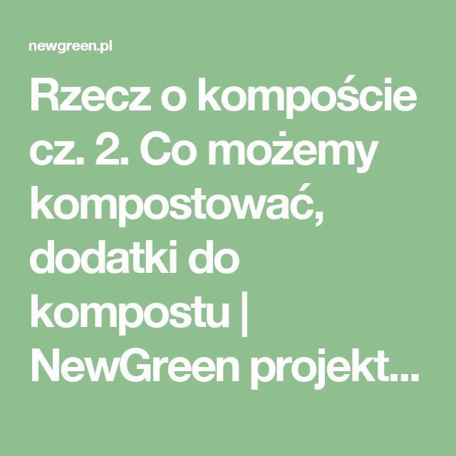 Rzecz o kompoście cz. 2. Co możemy kompostować, dodatki do kompostu   NewGreen projektowanie ogrodów   architektura krajobrazu