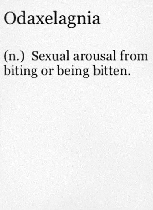 Odaxelagnia (n.)  Sexual arousal from biting or being bitten