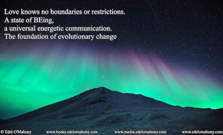 Love knows no boundaries or restrictions. A state of BEing, a universal energetic communication. The foundation of evolutionary change  © Edel O'Mahony www.edelomahony.com www.media.edelomahony.com www.books.edelomahony.com  #poweroflove #selflove #noboundaries #being #universal #energetic #communication #evolution #bethechange #noeticscience #epigenetics #selfinquiry #mindemptiness #meditation #socialchange #philosophy #socialimpact #socialpurpose #addictionrecovery #edelomahonymedia