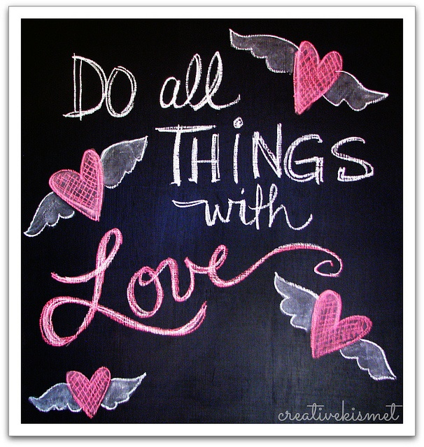 """""""Do all things with love"""" - chalkboard art by Regina"""