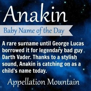 Anakin is name for boys borrowed from Star Wars. So what if the original Anakin was a bad guy?