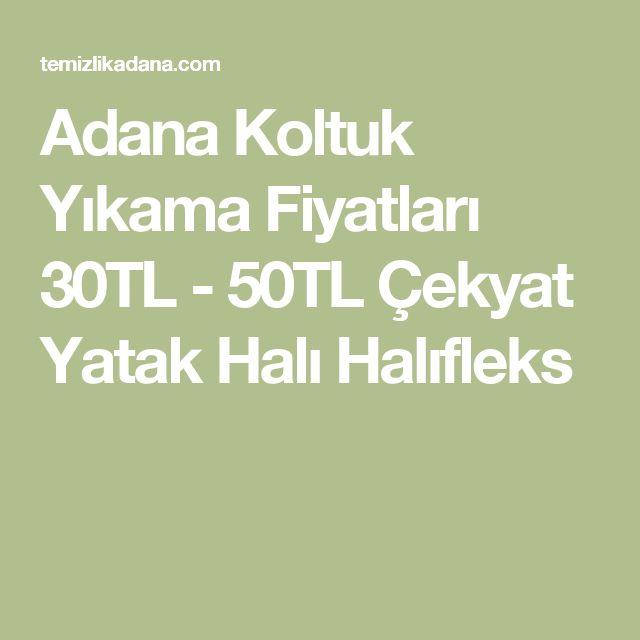 Adana Koltuk Yıkama Fiyatları 30TL - 50TL Çekyat Yatak Halı Halıfleks