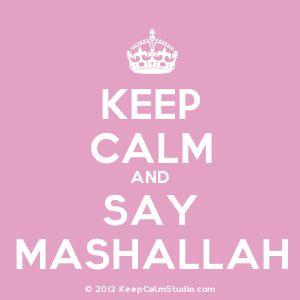 keep calm and say mashallah.