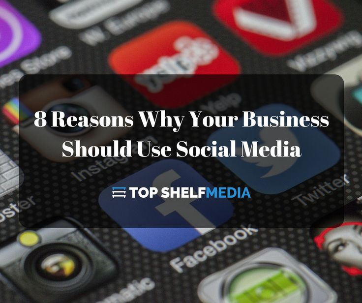 8 Reasons Why Your Business Should Use Social Media