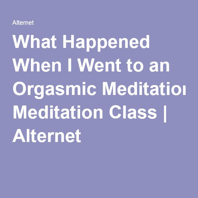 What Happened When I Went to an Orgasmic Meditation Class | Alternet