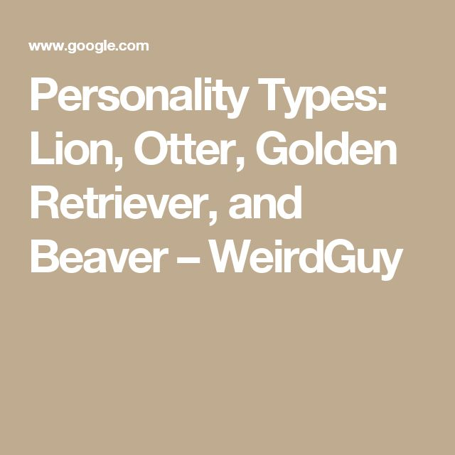Personality Types Lion Otter Golden Retriever And Beaver