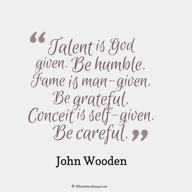 "Talent Quote; ""Talent is God given. Be humble. Fame is man-given. Be grateful. Conceit is self-given. Be careful."" ― John Wooden  #talent #quotes"