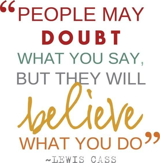 People may doubt what you say, but they will believe what you do (www.thecultureur.com)