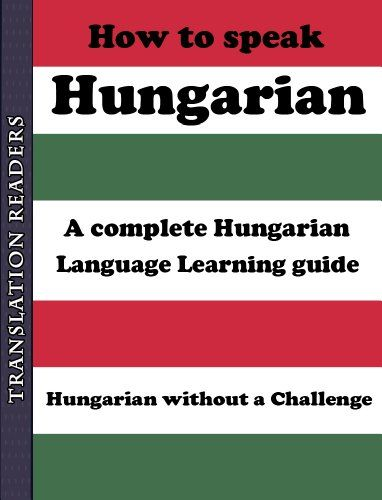 How to Speak Hungarian: A Complete Hungarian Language Learning Guide by Translation Readers http://www.amazon.com/dp/B00KJLPASC/ref=cm_sw_r_pi_dp_MKfiwb1NCP7Y8