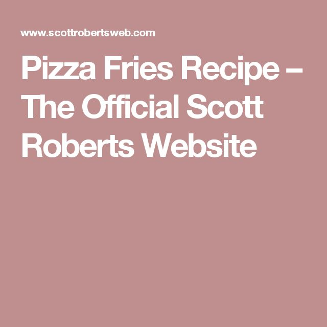 Pizza Fries Recipe – The Official Scott Roberts Website
