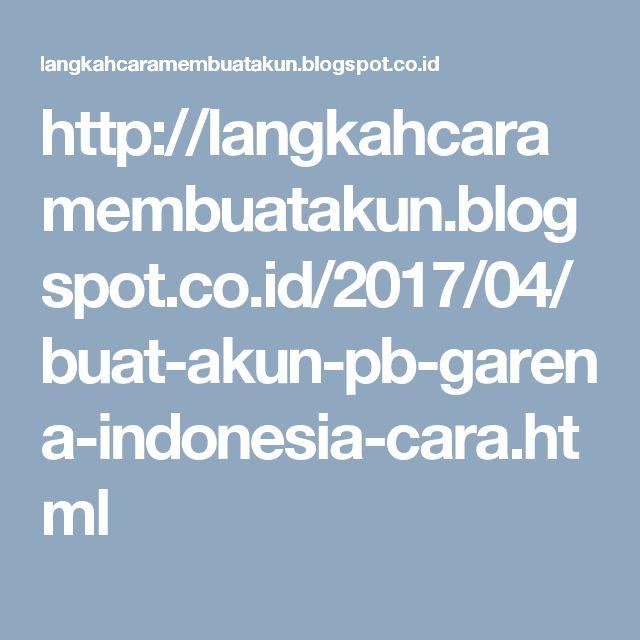 http://langkahcaramembuatakun.blogspot.co.id/2017/04/buat-akun-pb-garena-indonesia-cara.html
