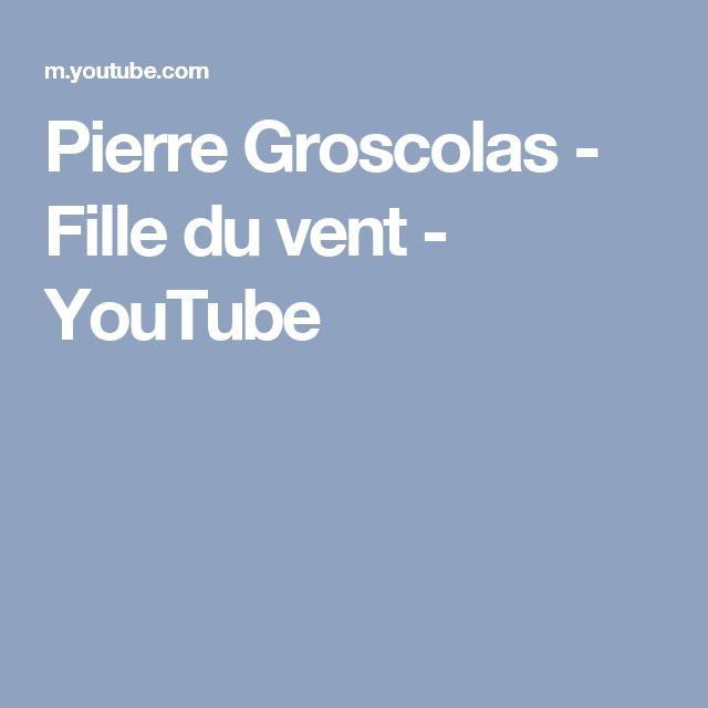 Pierre Groscolas - Fille du vent - YouTube