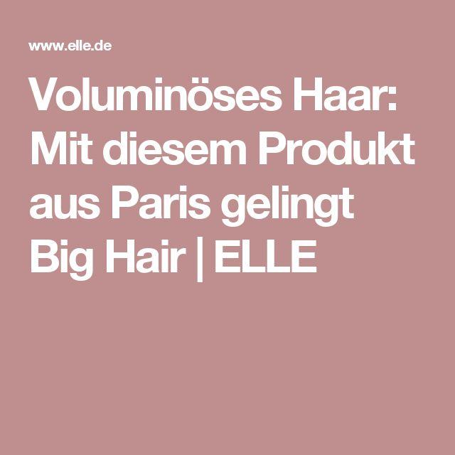 Voluminöses Haar: Mit diesem Produkt aus Paris gelingt Big Hair | ELLE