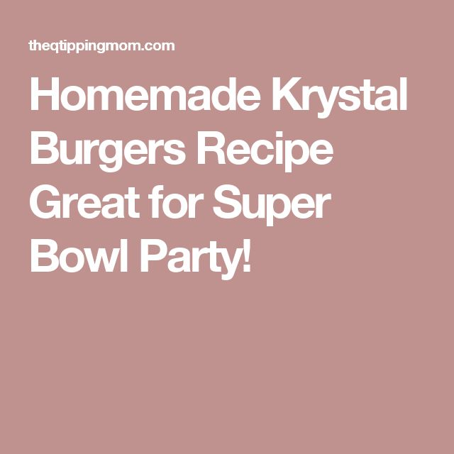 Homemade Krystal Burgers Recipe Great for Super Bowl Party!