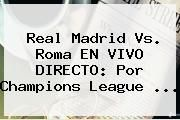 http://tecnoautos.com/wp-content/uploads/imagenes/tendencias/thumbs/real-madrid-vs-roma-en-vivo-directo-por-champions-league.jpg Real Madrid vs Roma. Real Madrid vs. Roma EN VIVO DIRECTO: por Champions League ..., Enlaces, Imágenes, Videos y Tweets - http://tecnoautos.com/actualidad/real-madrid-vs-roma-real-madrid-vs-roma-en-vivo-directo-por-champions-league/