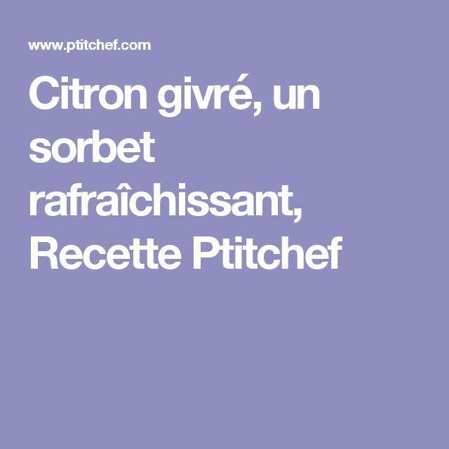 Citron givré, un sorbet rafraîchissant, Recette Ptitchef
