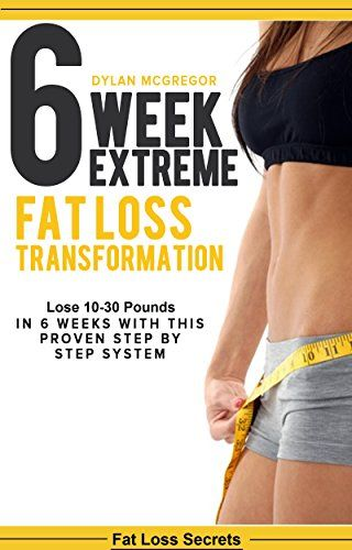 6 Week Extreme Fat Loss Transformation: Lose 10-30 Pounds in 6 Weeks with This Proven 42 Day Meal Plan (diet plan extreme weight loss get lean burn fat lose weight fast) (Fat loss secrets) Reviews