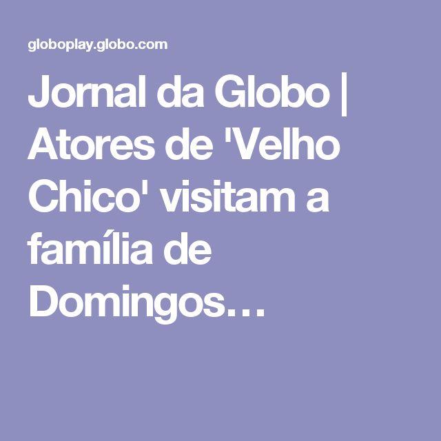 Jornal da Globo | Atores de 'Velho Chico' visitam a família de Domingos…