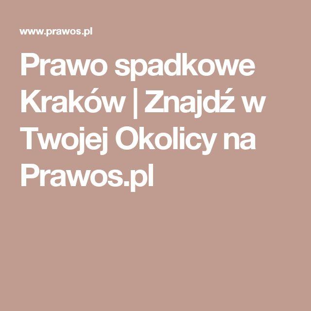 Prawo spadkowe Kraków   Znajdź w Twojej Okolicy na Prawos.pl