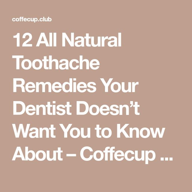 12 All Natural Toothache Remedies Your Dentist Doesn't Want You to Know About – Coffecup Club