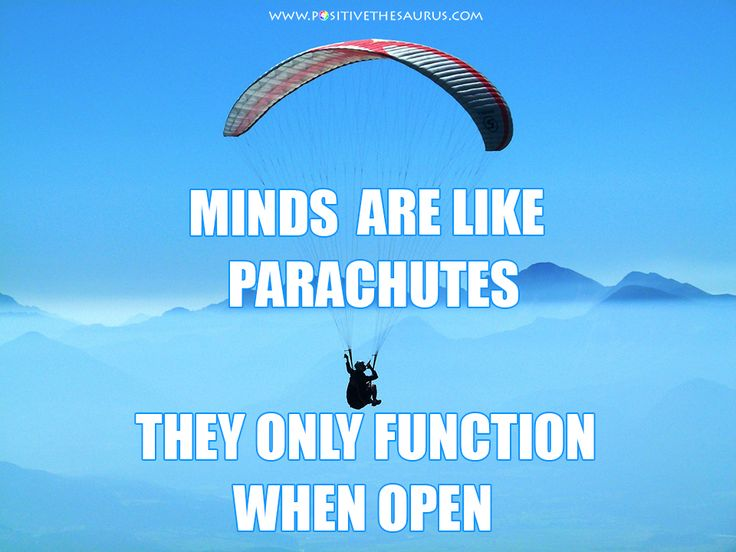 "Inspirational quote by Thomas Robert Dewar ""Minds are like parachutes - they only function when open"". #PositiveSaurus #QuoteSaurus #ThomasDewar #PositiveWords #PositiveQuote #Parachute #Quote #OpenMind http://www.positivethesaurus.com/2015/06/synonyms-for-motivation-and-enthusiasm.html"