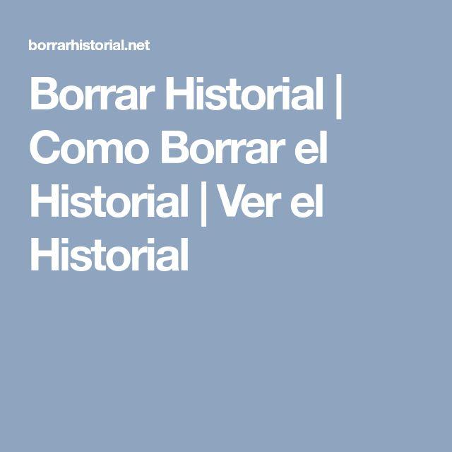 Borrar Historial | Como Borrar el Historial | Ver el Historial