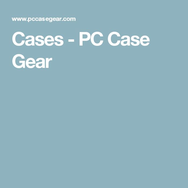 Cases - PC Case Gear