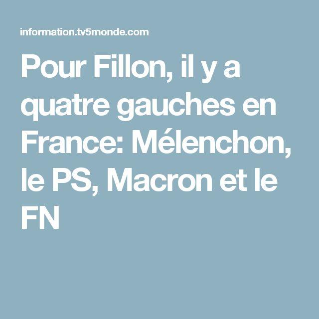 Pour Fillon, il y a quatre gauches en France: Mélenchon, le PS, Macron et le FN