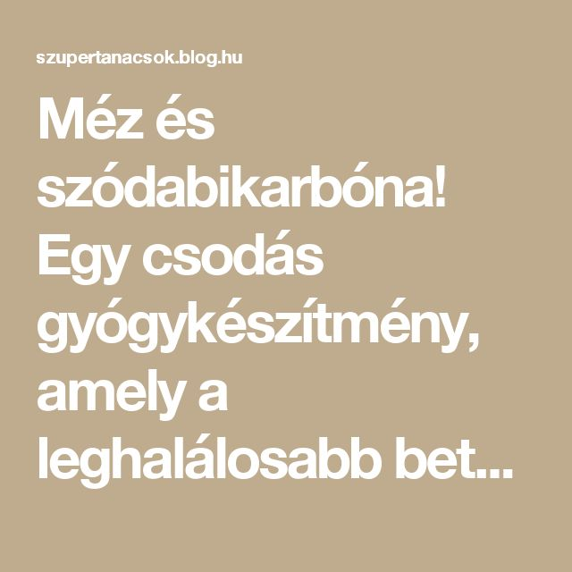 Méz és szódabikarbóna! Egy csodás gyógykészítmény, amely a leghalálosabb betegség ellen is védelmet nyújt - Segithetek.blog.hu