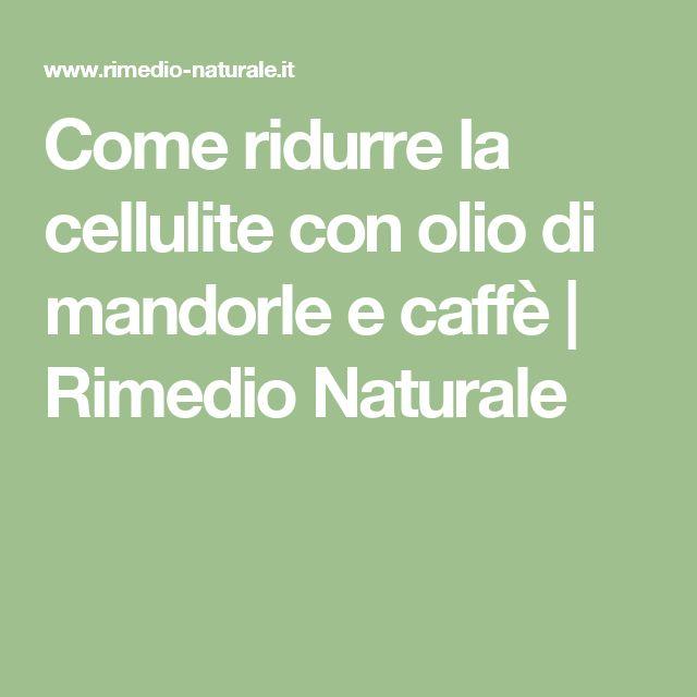 Come ridurre la cellulite con olio di mandorle e caffè | Rimedio Naturale