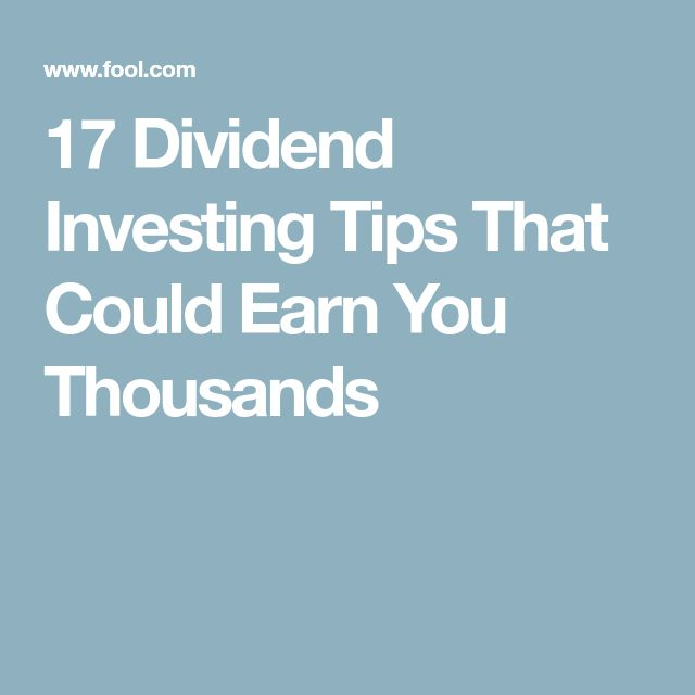 17 Dividend Investing Tips That Could Earn You Thousands