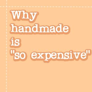 "An EXCELLENT blog post about why handmade is ""so expensive."" It really puts things into perspective. A must read."