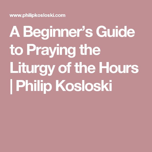 A Beginner's Guide to Praying the Liturgy of the Hours | Philip Kosloski