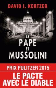 David I Kertzer - Le pape et Mussolini - L'histoire secrète de Pie XI et de la montée du fascisme en Europe.