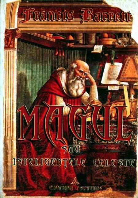 IL MAGUS - Ovvero l'Investigatore celeste un sistema completo di filosofia occulta  by Francis Barrett - (MAGUL - sau Inteligențele celeste)   http://www.macrolibrarsi.it/libri/__il-magus.php?pn=166