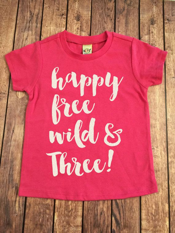 Happy Free Wild And Three Birthday Shirt Girl Third Pink