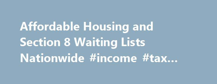 "Affordable Housing and Section 8 Waiting Lists Nationwide #income #tax #laws http://incom.remmont.com/affordable-housing-and-section-8-waiting-lists-nationwide-income-tax-laws/  #income housing # The Place to Find Rental Housing You Can Afford Most multifamily industry pros say ""affordable housing"". The general and renting public use numerous words to describe what you will find on our pages. Whether you say ""cheap apartments"", ""subsidized apartments"", ""low income housing"", ""Section 8…"