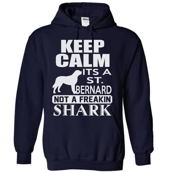 This is a great gift for Dogs lovers Keep calm, its a St. Bernard, not a freakin Shark - Limited Edition Tee Shirts T-Shirts
