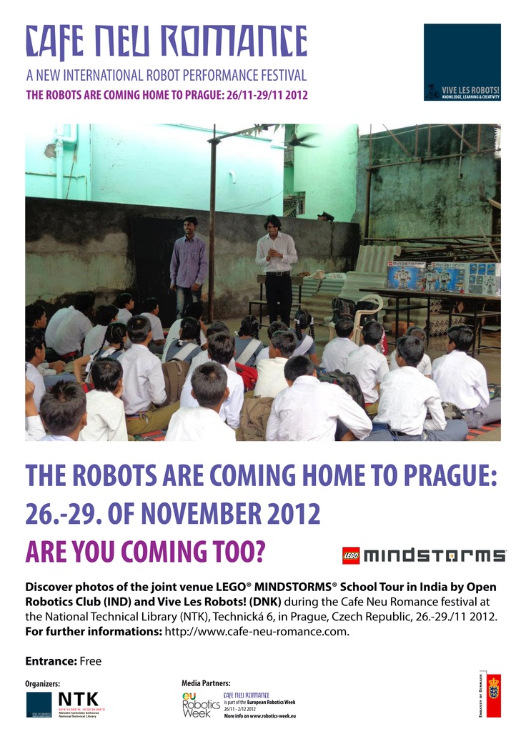 The Robots are coming home to Prague 26-29 November 2012. Are you coming too?      Discover photos of the joint venue LEGO® MINDSTORMS® School Tour in India by Open Robotics Club (IND) & Vive Les Robots! (DNK) at NTK in Prague from 26-29 November.        For further informations, please visit: http://cafe-neu-romance.com/program/participants/cnr-2012-open-robotics-club-%28ind%29 and…