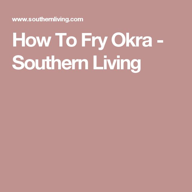 How To Fry Okra - Southern Living