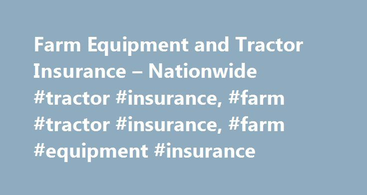 Farm Equipment and Tractor Insurance – Nationwide #tractor #insurance, #farm #tractor #insurance, #farm #equipment #insurance http://singapore.nef2.com/farm-equipment-and-tractor-insurance-nationwide-tractor-insurance-farm-tractor-insurance-farm-equipment-insurance/  # Tractor insurance protects what drives your farm and farm equipment Farm equipment is one of a farmer's biggest investments. Sometimes the biggest. That's why farm tractor insurance, combine insurance and other machinery…