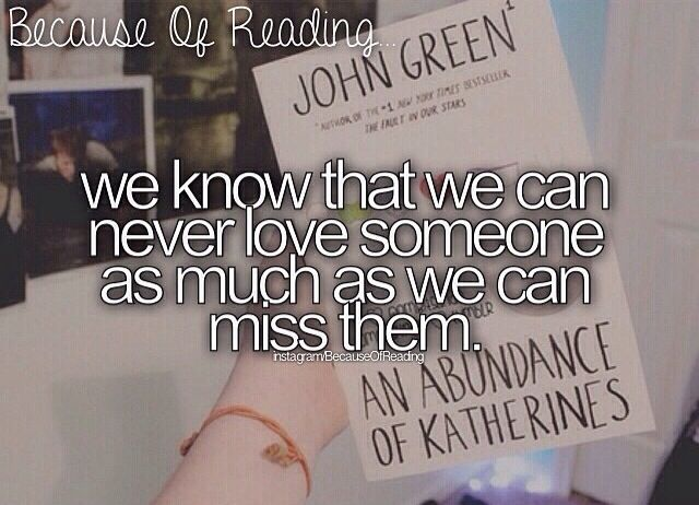 We know that we can never love someone as much as we can miss them.